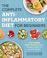 The Complete Anti-Inflammatory Diet for Beginners: A No-Stress Meal Plan with Easy Recipes to Heal the Immune