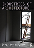 Industries of Architecture (Ahra Critiques: Critical Studies in Architectural Humanities)