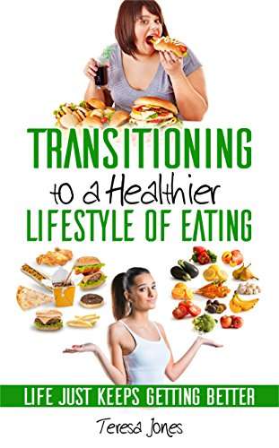 TRANSITIONING TO A HEALTHIER LIFESTYLE OF EATING