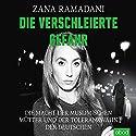 Die verschleierte Gefahr: Die Macht der muslimischen Mütter und der Toleranzwahn der Deutschen Hörbuch von Zana Ramadani Gesprochen von: Sabine Stark