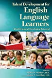 Talent Development for English Language Learners : Identifying and Developing Potential, Matthews, Michael and Castellano, Jaime, 1618211056
