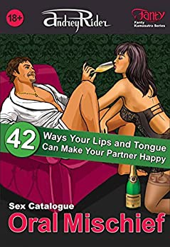 """Oral Mischief"" Sex Positions Catalogue: 42 Ways Your Lips and Tongue Can Make Your Partner Happy (Fanty Kamasutra Book 1) by [Rider, Andrey]"