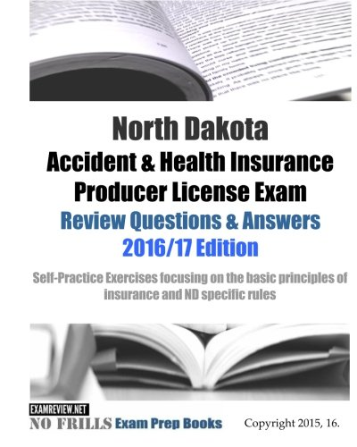 Download North Dakota Accident & Health Insurance Producer License Exam Review Questions & Answers 2016/17 Edition: Self-Practice Exercises focusing on the basic principles of insurance and ND specific rules Pdf