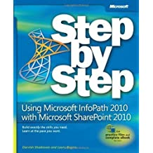 Using Microsoft® InfoPath® 2010 with Microsoft® SharePoint® 2010 Step by Step by Darvish Shadravan (Nov 3 2011)