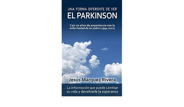 Una forma diferente de ver el Parkinson: Casi 20 años de experiencia con la enfermedad de mi padre (1994-2012) (Spanish Edition) - Kindle edition by Jesús ...