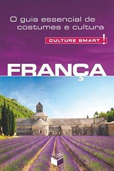 França - Culture Smart!: O guia essencial de costumes e cultura por [Tomalin, Barry]
