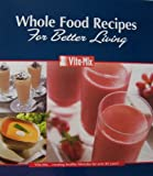 VITA-MIX Whole Food Recipes For Better Living [ringed binder complete with Vita-Mix owner's manual] (divided sections for appetizers, beverages, soups, sauces, fondues, salad dressings, syrups & batters, pureed foods, desserts. Includes owner's manual [pamphlet with 3-ring hole punch]. Number XTN 208 D, 09/07.)