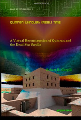 Qumran through (Real) Time: A Virtual Reconstruction of Qumran and the Dead Sea Scrolls