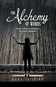 The Alchemy of Words: Poems of Truth to Transform Your Inner Landscape by [Teijeiro, Mena ]