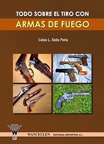 Todo sobre el tiro con armas de fuego (Spanish Edition) by [Peña,