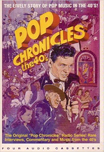 Pop Chronicles the 40's: The Lively Story of Pop Music in the 40's