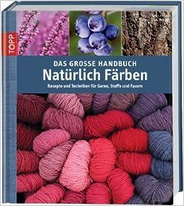 Stoffe Färben das große handbuch natürlich färben rezepte und techniken für garne