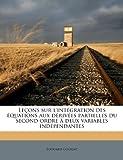 Leçons Sur L'Intégration des Équations Aux Dérivées Partielles du Second Ordre À Deux Variables Indépendantes, Edouard Goursat, 117965370X
