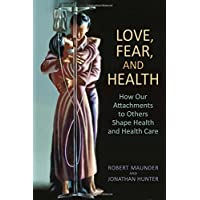 Love, Fear, and Health: How Our Attachments to Others Shape Health and Health Care