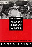 Keeping Heads above Water : Salvadorean Refugees in Costa Rica, Basok, Tanya, 0773509771