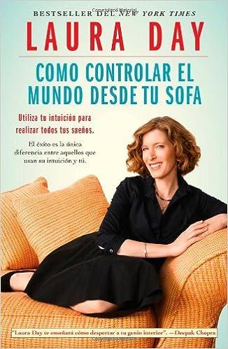 Como controlar el mundo desde tu sofa: Utiliza tu intuicion para realizar todos tus suenos (Spanish Edition) (Atria Espanol)