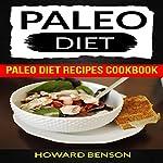 Paleo Diet: Paleo Diet Recipes Cookbook   Howard Benson