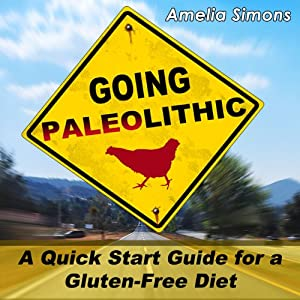 Going Paleolithic: A Quick Start Guide for a Gluten-Free Diet Audiobook