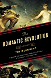 The Romantic Revolution: A History (Modern Library Chronicles Series Book 34)