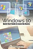 Windows 10: Quick Start Guide to Learn the Basics