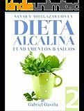 Dieta Alcalina 2: Fundamentos Básicos para bajar de peso y sanar con el Equilibrio del pH (Spanish Edition)