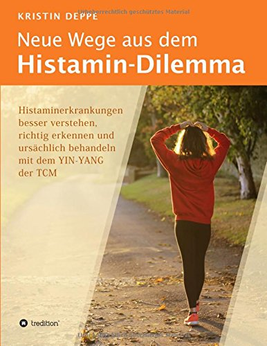 neue-wege-aus-dem-histamin-dilemma-histaminerkrankungen-besser-verstehen-richtig-erkennen-und-urschlich-behandeln-mit-dem-yin-yang-der-tcm