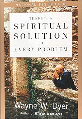 There's a Spiritual Solution to Every Problem: Wayne W  Dyer