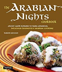 The Arabian Nights Cookbook: From Lamb Kebabs to Baba Ghanouj, Delicious Homestyle Arabian Cooking