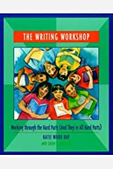 The Writing Workshop: Working Through the Hard Parts (And They're All Hard Parts) Paperback