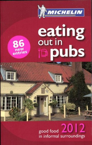 Michelin Eating Out in Pubs 2012: Great Britain & Ireland Good Food in Informal Surroundings (Michelin Guide/Michelin)