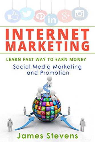 Internet Marketing: Learn the Fast Way to Earn Money, Social Media Marketing and Promotion