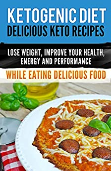 Ketogenic Diet: Delicious Keto Recipes, Lose Weight, Improve Your Health, Energy and Performance  While Eating Delicious Food. (ketogenic cookbook) by [Health, Project]
