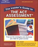 The Insider's Guide to the ACT Assessment, Karl Weber, 0768905923