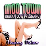 Moo Town: Human Cow Pregnancy Erotica   Hazey Daize