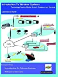 Introduction to Wireless Systems, Technology Basics, Market Growth, Systems, and Services, Lawrence Harte, 0974278793