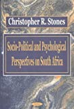 Socio-Political and Psychological Perspectives on South Africa, Christopher R. Stones, 1590330382