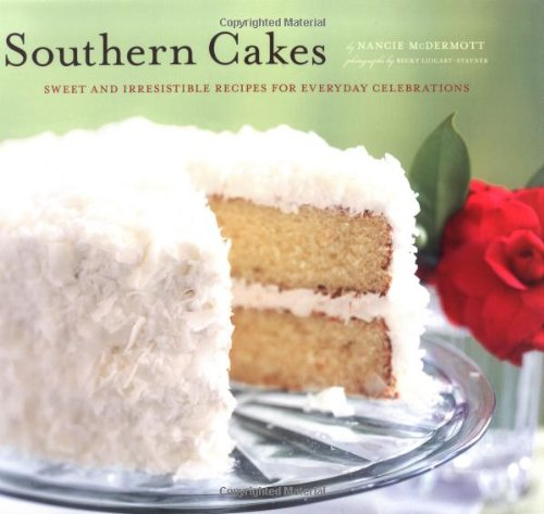 Southern Cakes: Sweet and Irresistible Recipes for Everyday Celebrations by Nancie McDermott