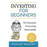 Investing for beginners: The Essentials To Investing Successfully (Investing for beginners series Book 1)