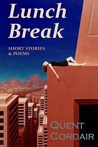 Lunch Break: Short Stories & Poems