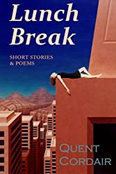 Lunch Break: Short Stories & Poems