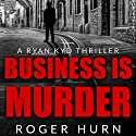 Business Is Murder: A Ryan Kyd Thriller Audiobook by Roger Hurn Narrated by Roger Hurn
