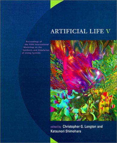 Artificial Life V: Proceedings of the Fifth International Workshop on the Synthesis and Simulation of Living Systems (Co