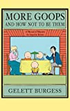 More Goops and How Not to Be Them, Gelett Burgess, 1429042842