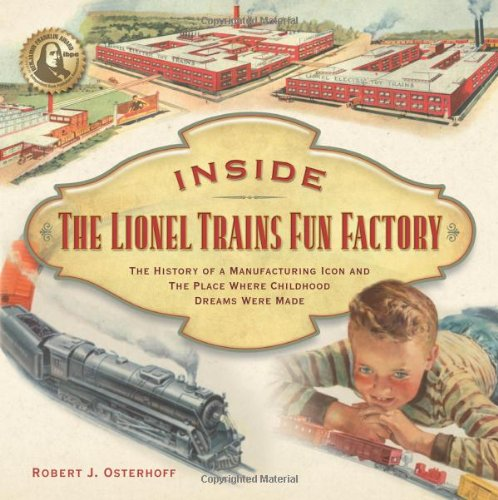 - Inside The Lionel Trains Fun Factory: The History of a Manufacturing Icon and The Place Where Childhood Dreams Were Made