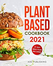 Plant Based Cookbook 2021: Plant Based Cookbook for Beginners with 21 Day Meal Plan: Plant-Based Diet Cookbook