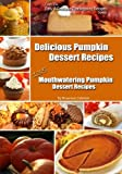Delicious Pumpkin Dessert Recipes: 135 Mouthwatering Pumpkin Dessert Recipes