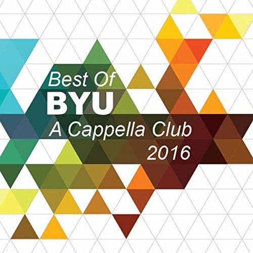 Best of BYU A Cappella Club 2016