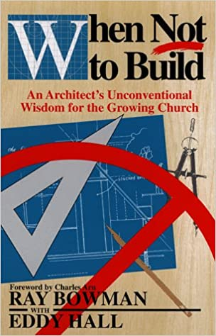 Download online When Not to Build: An Architect's Unconventional Wisdom for the Growing Church PDF, azw (Kindle)