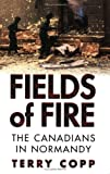 Fields of Fire: The Canadians in Normandy (Joanne Goodman Lectures) by Terry Copp front cover