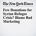 Few Donations for Syrian Refugee Crisis? Blame Bad Marketing | Charles Duhigg